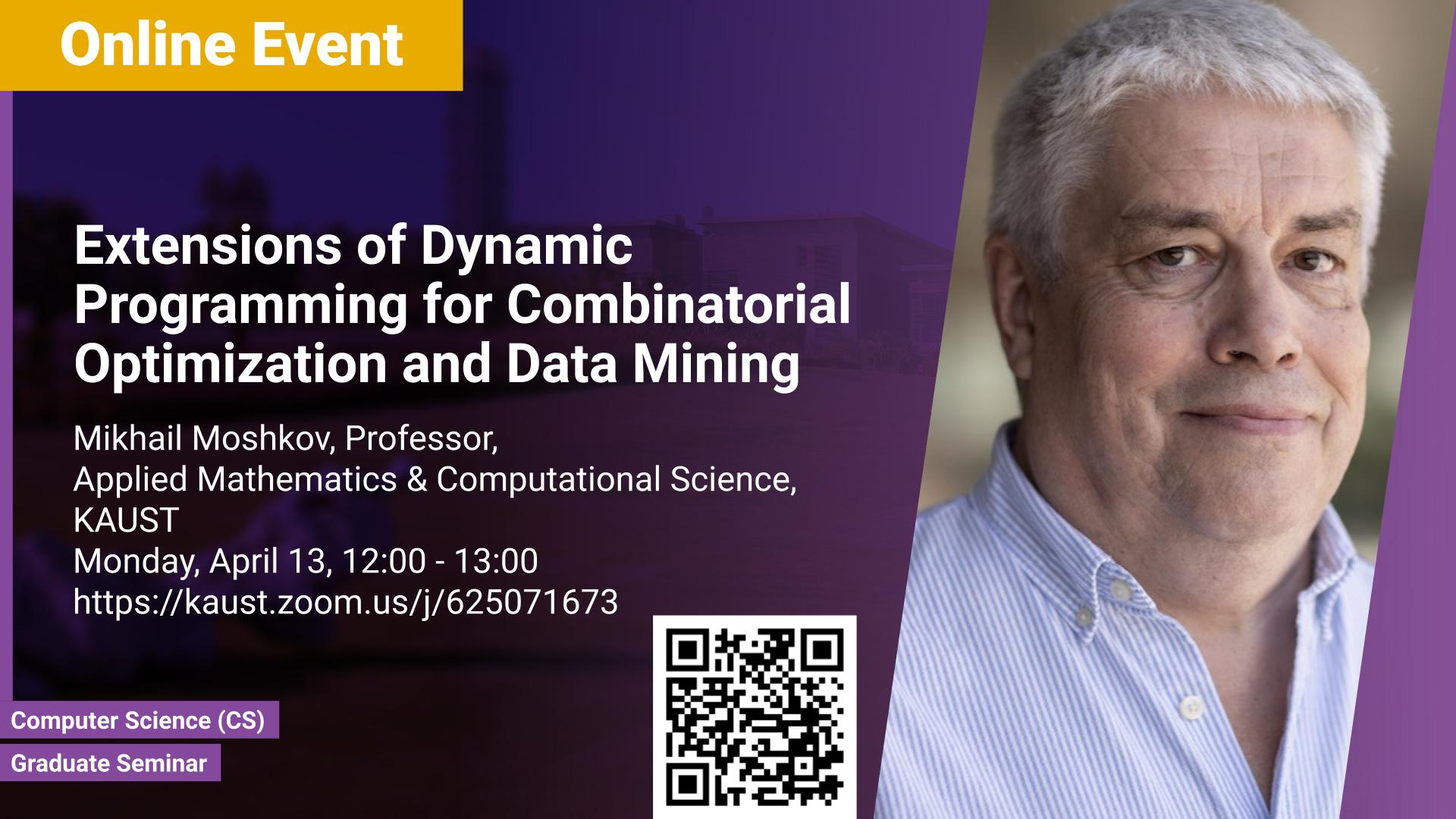 KAUST CEMSE CS Graduate Seminar Mikhail Moshkov Extensions of Dynamic Programming for Combinatorial Optimization and Data Mining