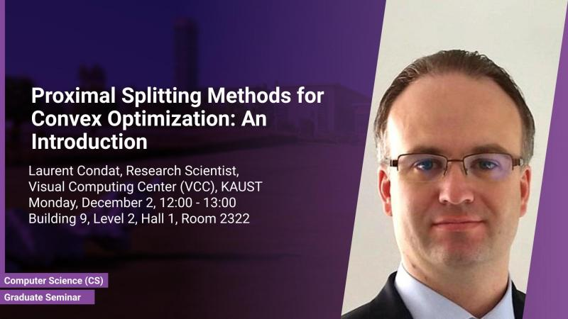 KAUST CEMSE CS Graduate Seminar Laurent Condat Proximal Splitting Methods for Convex Optimization