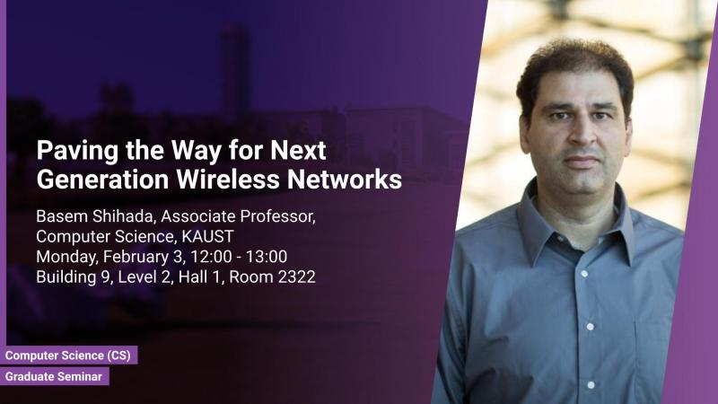 KAUST CEMSE CS Graduate Seminar Basem Shihada Paving the Way for Next Generation Wireless Networks