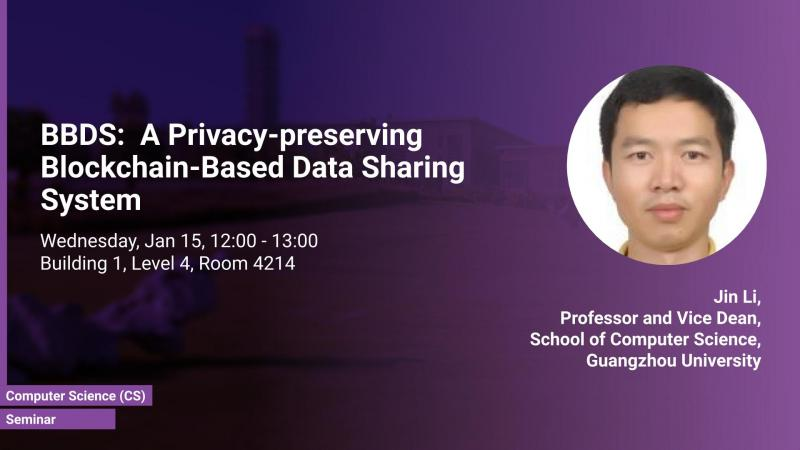 KAUST-CEMSE-CS-Seminar-Jin-Li-BBDS-A-Privacy-preserving-Blockchain-Based-Data-Sharing-System