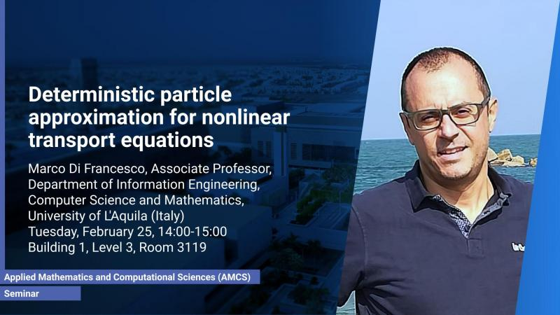 KAUST CEMSE AMCS Seminar Marco di Francesco Deterministic particle approximation for nonlinear transport equations