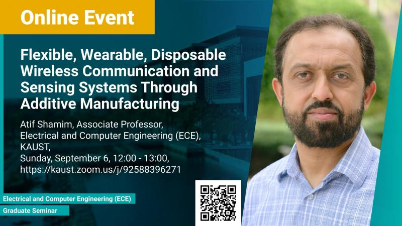 KAUST CEMSE Graduate Seminar Event Atif Shamim Flexible Wearable Disposable Wireless Communication and Sensing Systems Through Additive Manufacturing