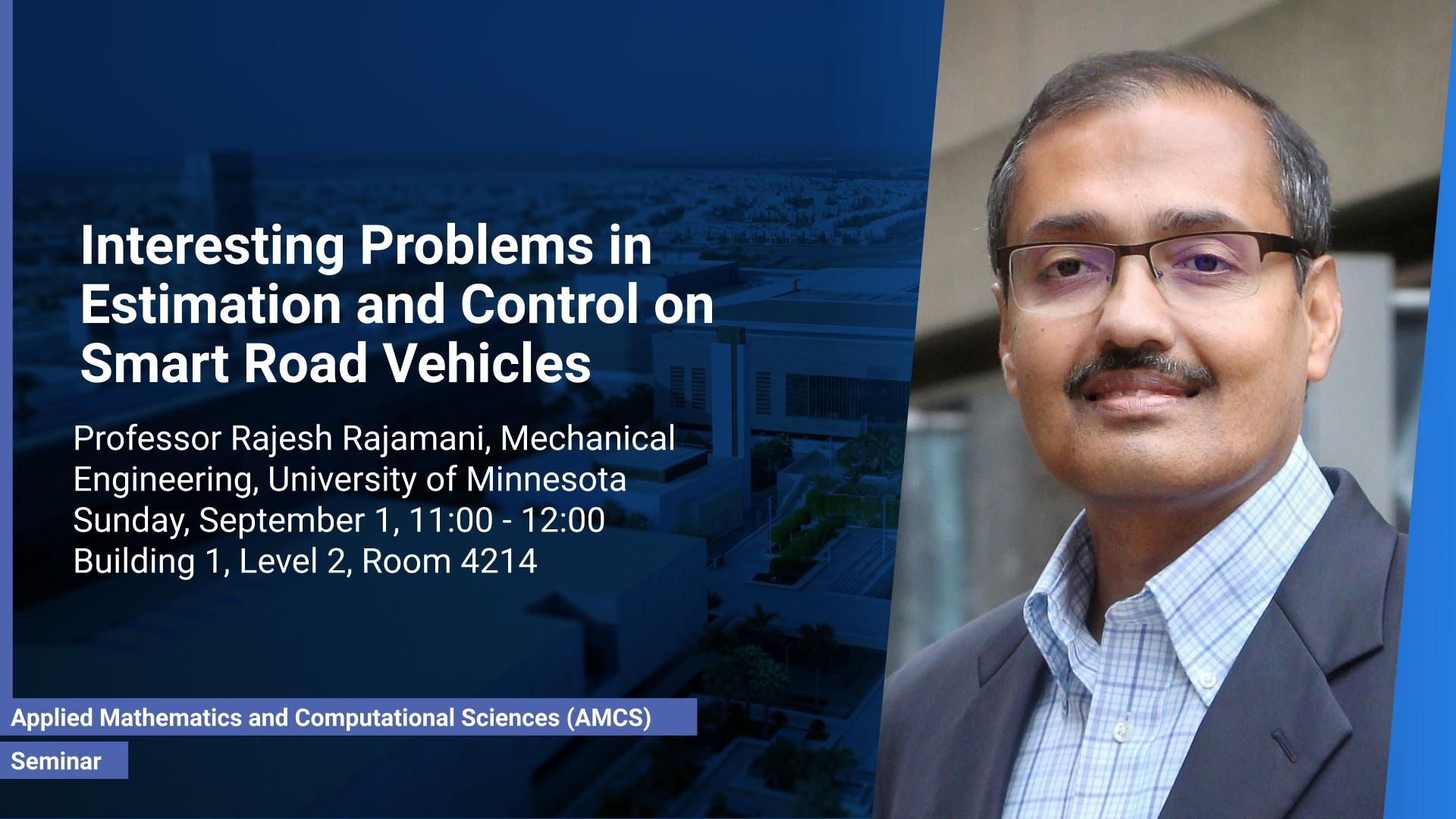 KAUST CEMSE AMCS Seminar Professor Rajesh Rajamani interesting problems in estimation and control on smart road vehicles
