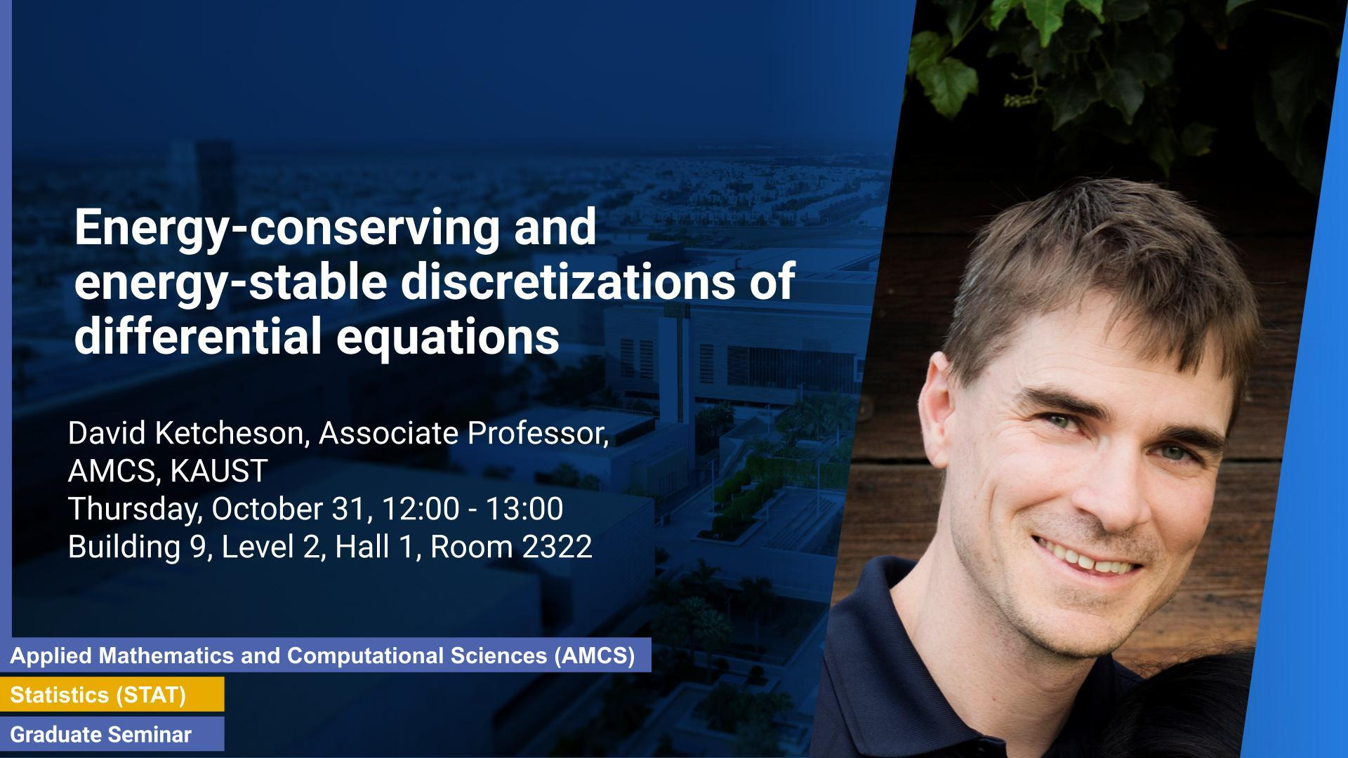 KAUST CEMSE AMCS Graduate Seminar David Ketcheson Energy conserving and energy stable discretizations of DE