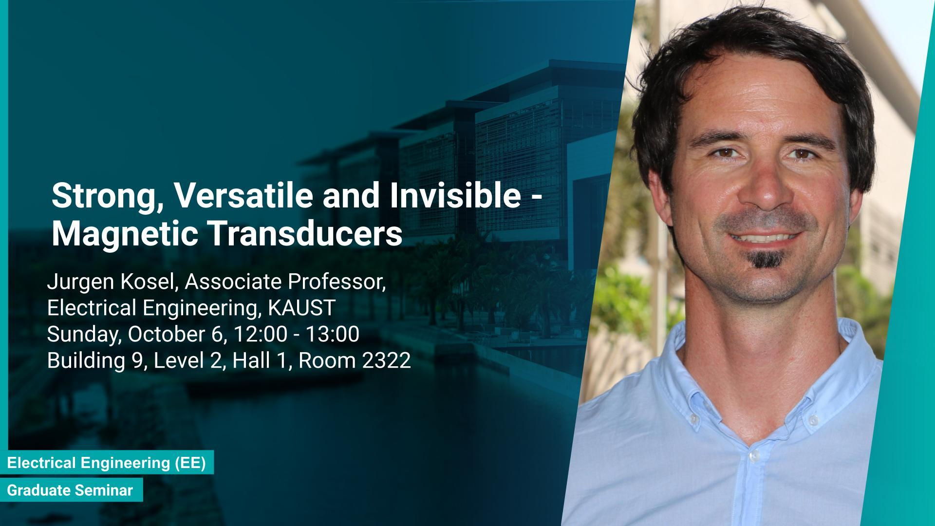 KAUST CEMSE CS Graduate Seminar Jurgen Kosel Strong Versatile and Invisible Magnetic Transducers