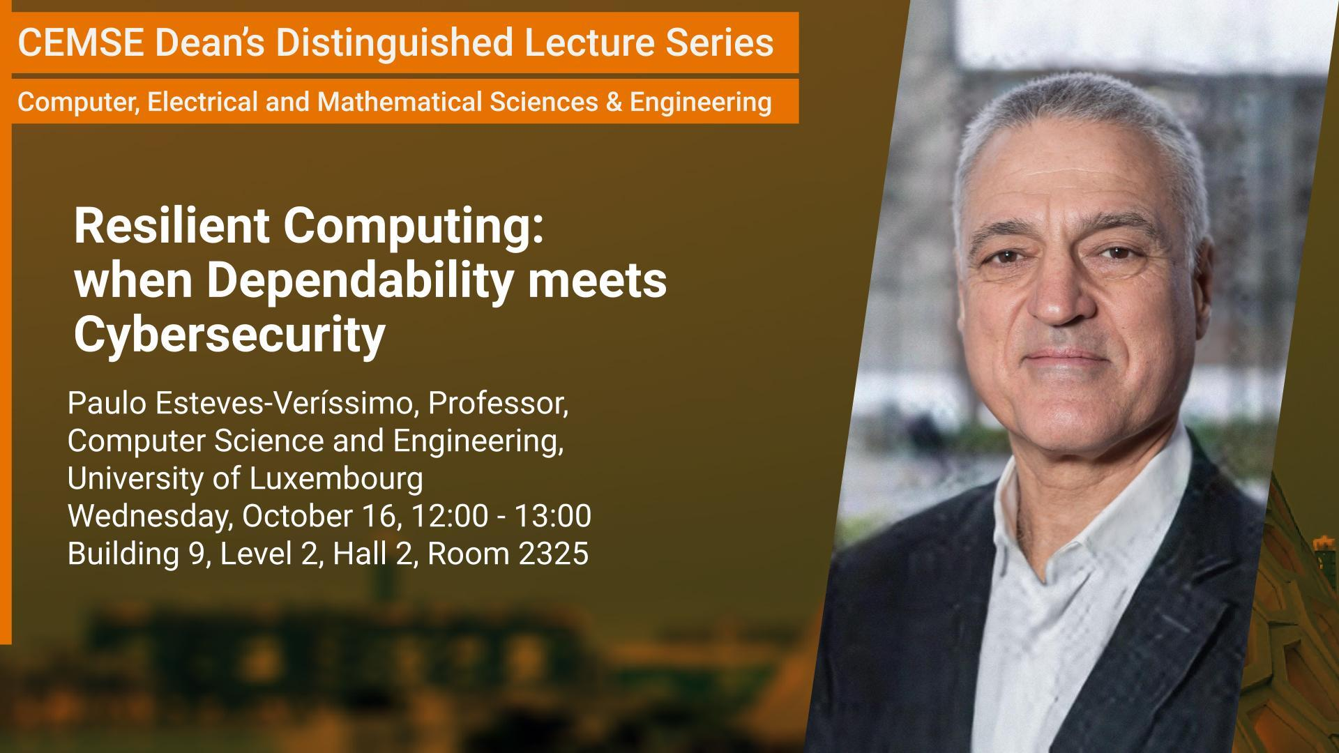 KAUST CEMSE CS Dean Distinguished Lecture Paulo Esteves Verissimo Resilient Computing