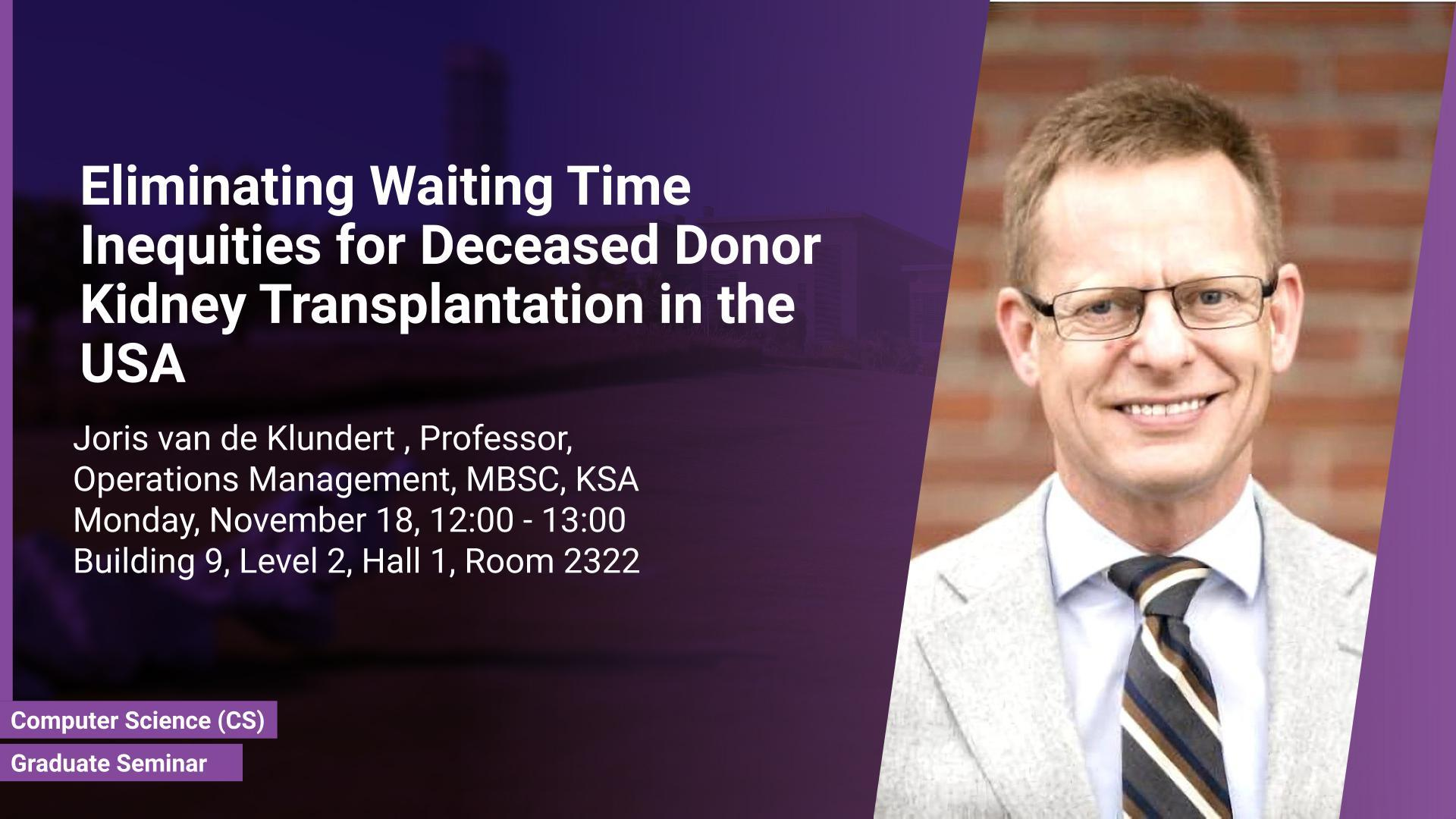 KAUST CEMSE CS Graduate Seminar Joris Van de Klundert Eliminating Waiting Time Inequities for Deceased Donor