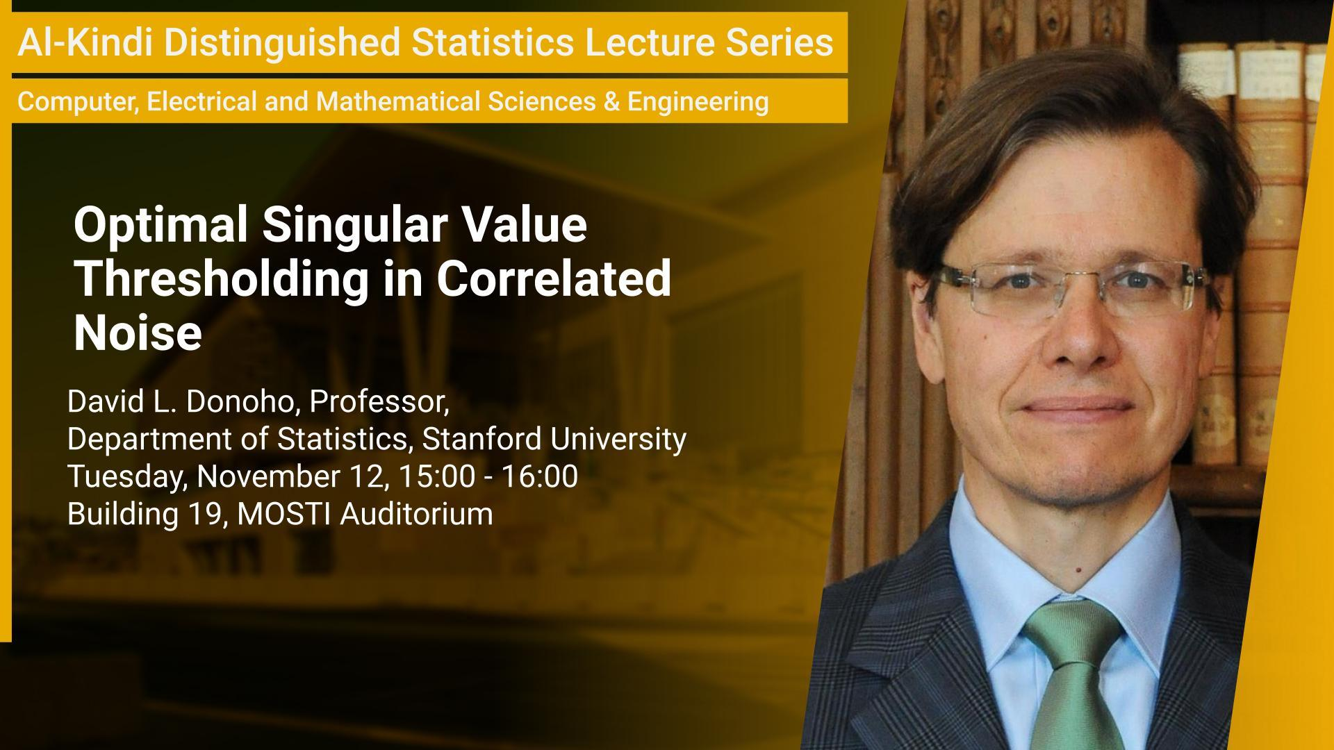 KAUST CEMSE STAT David Donoho Optimal Singular Value Thresholding in Correlated Noise