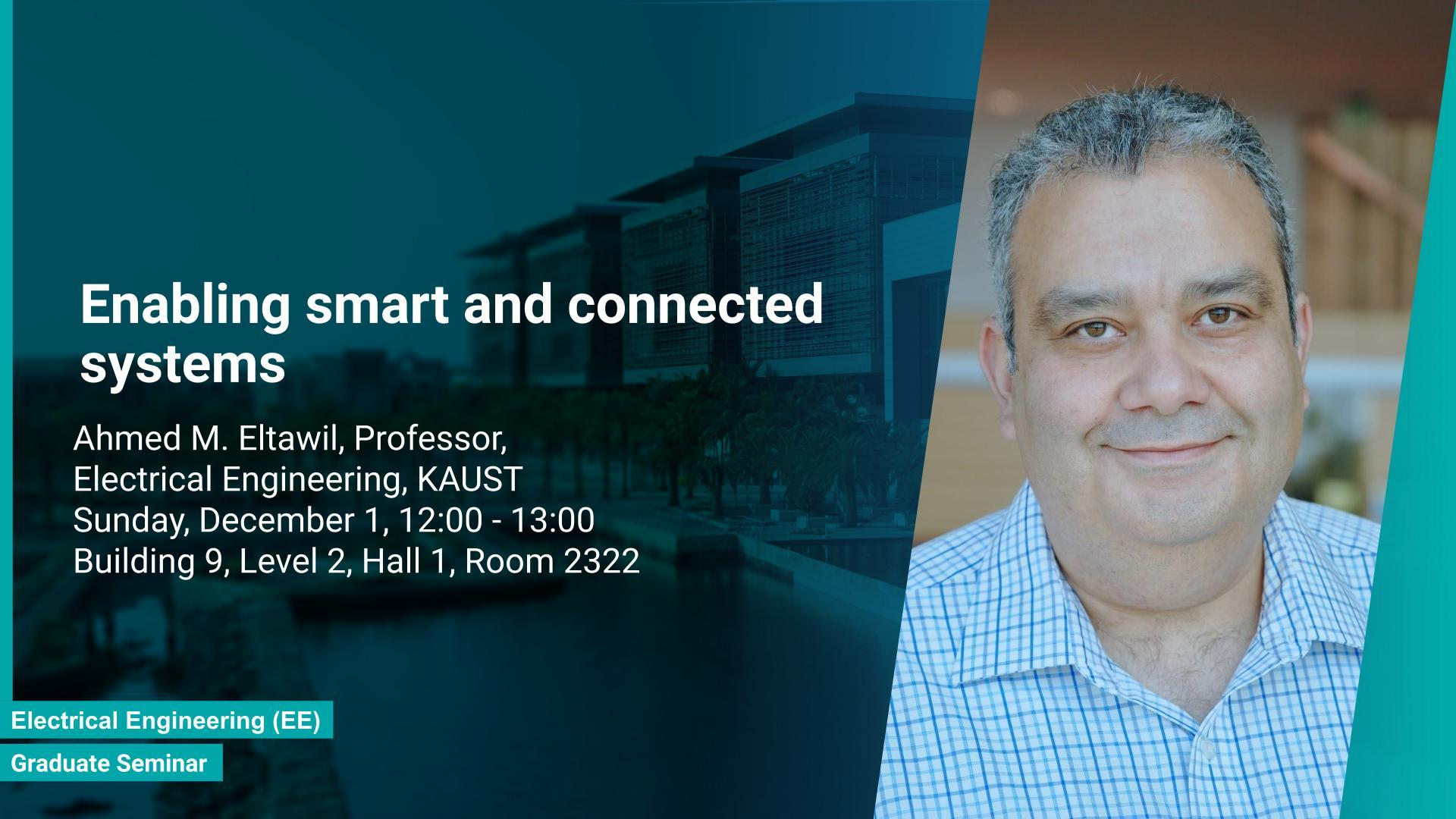 KAUST CEMSE EE Graduate Seminar Ahmed M. Eltawil enabling smart and connected systems