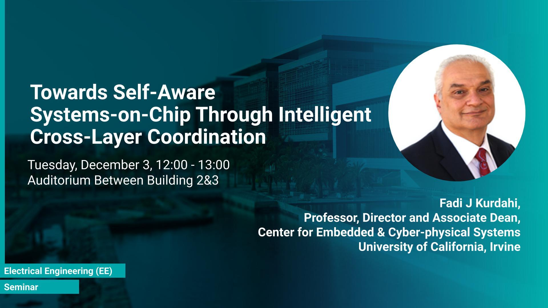 KAUST-CEMSE-EE-Seminar-Fadi-J-Kurdahi-Towards-Self-Aware-Systems-on-Chip-Through-Intelligent-Cross-Layer-Coordination.jpg
