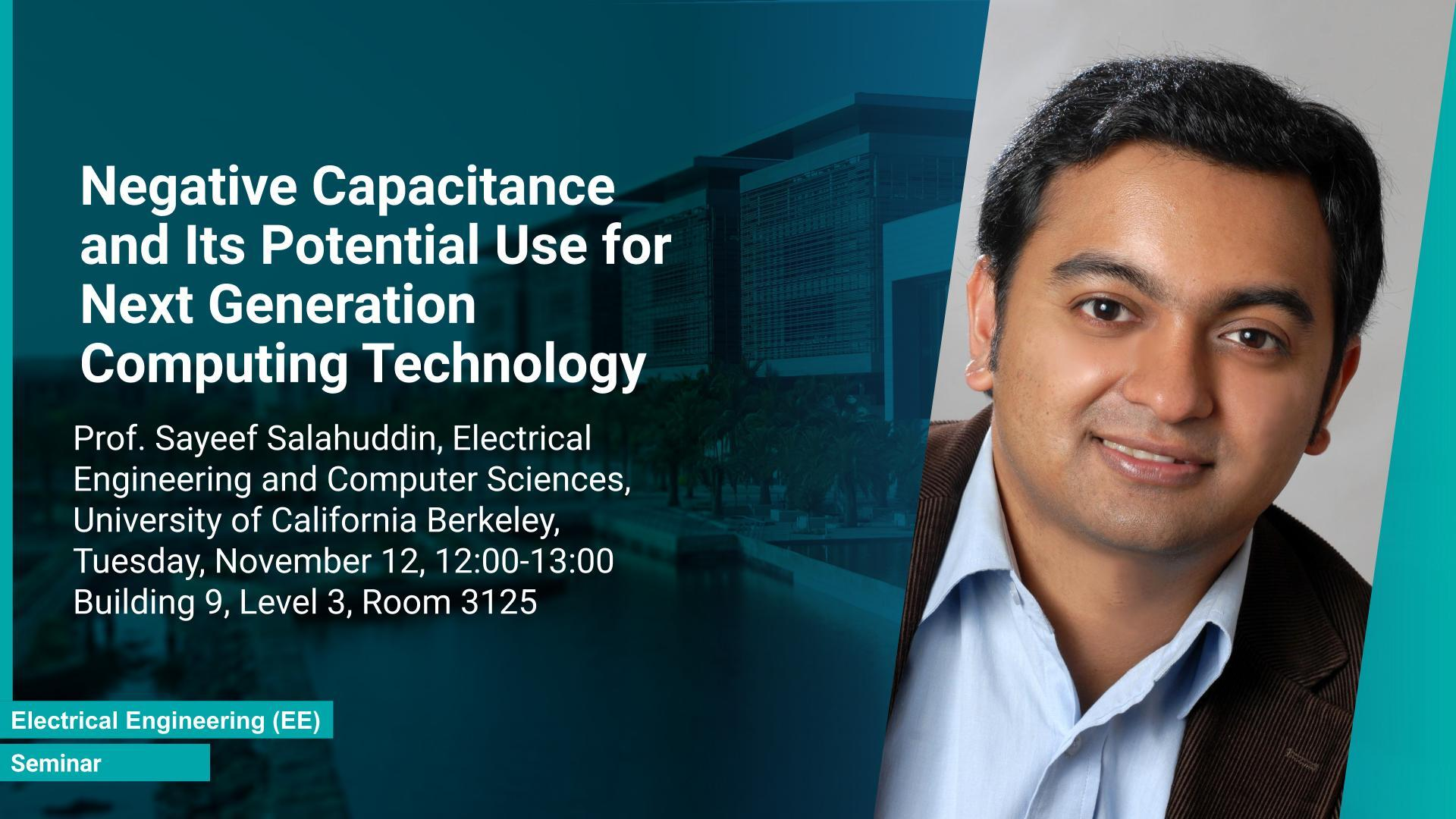 KAUST CEMSE EE Seminar Sayeef Salahuddin negative capacitance for next generation computing-technology.jpg