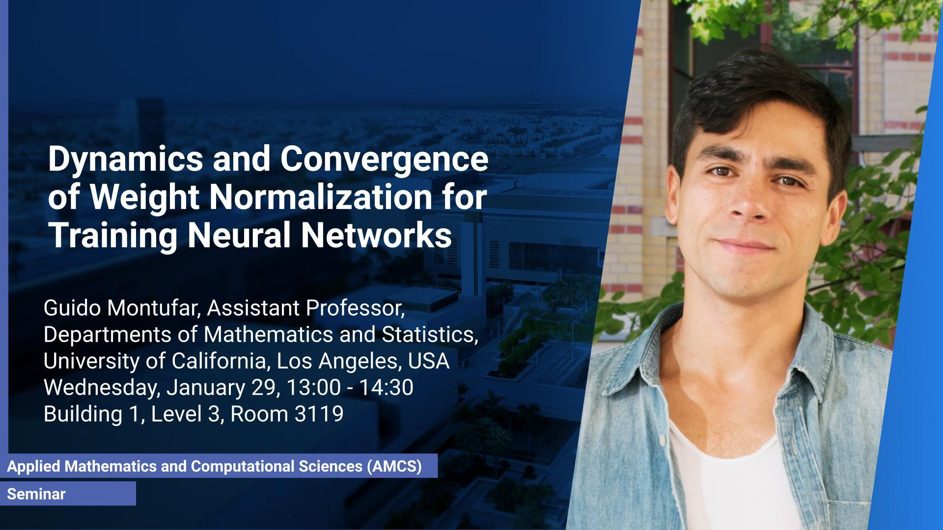 KAUST CEMSE AMCS Seminar Guido Montufar Dynamics and Convergence of Weight Normalization for Training Neural Networks