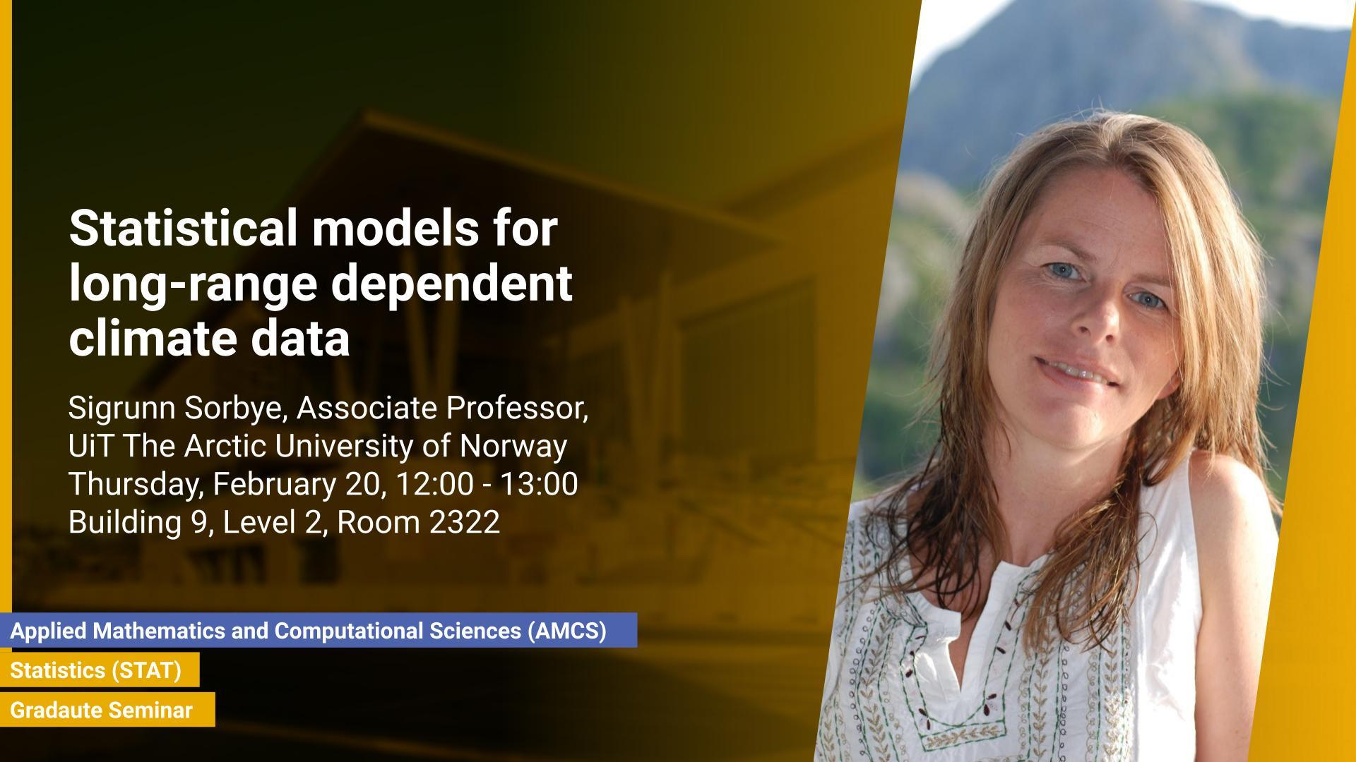 KAUST CEMSE AMCS STAT Graduate Seminar Sigrunn Sorbye Statistical models for long range dependent climate data