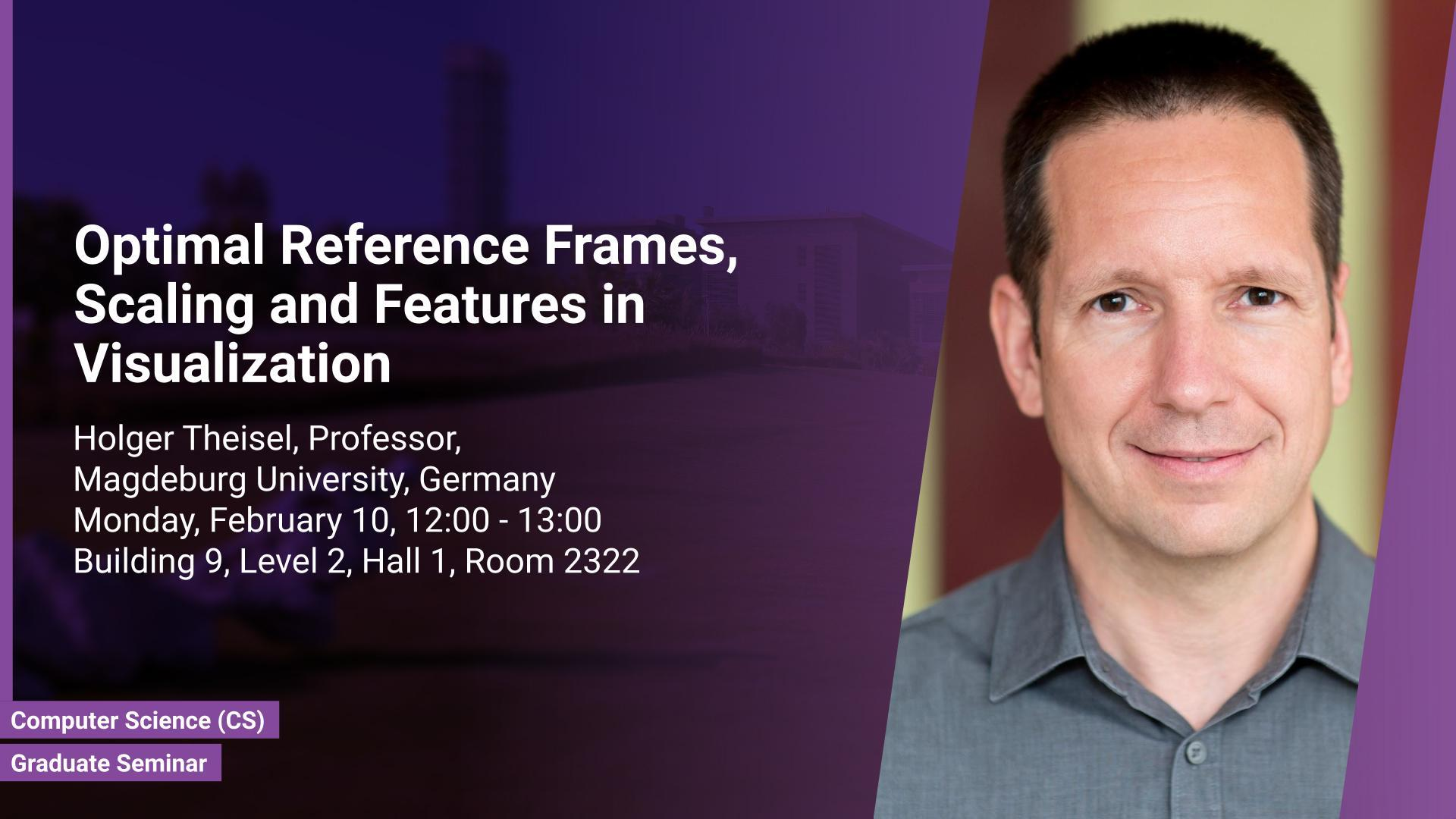 KAUST CEMSE CS Graduate Seminar Holger Theisel Optimal Reference Frames Scaling and Features in Visualization