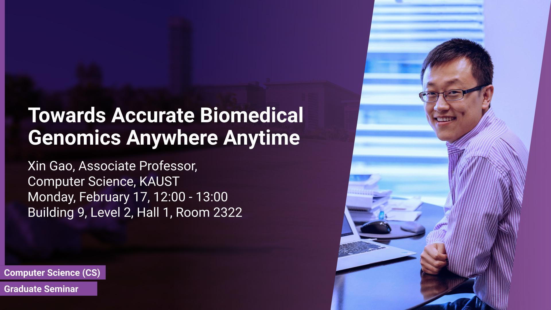 KAUST CEMSE CS Graduate Seminar Xin Gao Towards Accurate Biomedical Genomics Anywhere Anytime