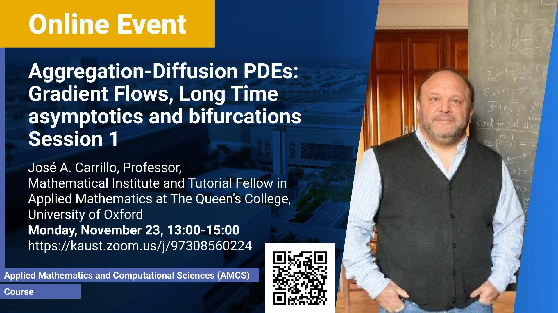 KAUST CEMSE AMCS Jose Carrillo Aggregation Diffusion PDEs Gradient Flows Long Time asymptotics and bifurcations Session 1