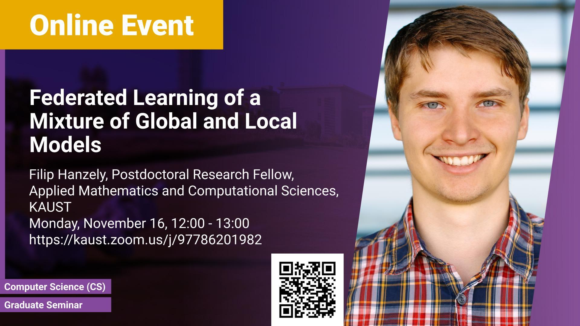 KAUST CEMSE CS Graduate Seminar Filip Hanzely Federated Learning of a Mixture of Global and Local Models