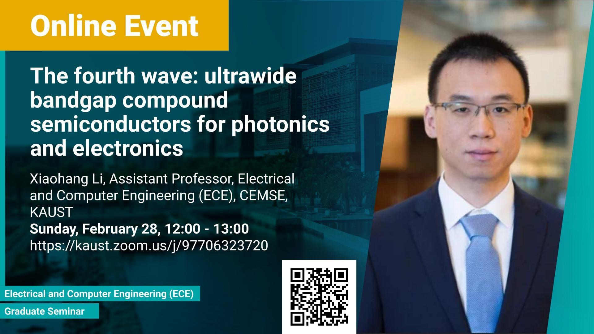 KAUST-CEMSE-ECE-Graduate-Seminar-The fourth-wave-ultrawide-bandgap-compound-semiconductors-for-photonics-and-electronics-Xiaohang-Li.jpg